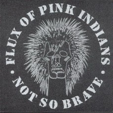 Flux Of Pink Indians – Not So Brave