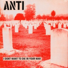 Anti – I Don't Want To Die In Your War