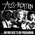 Aus-Rotten ‎– ...And Now Back To Our Programming