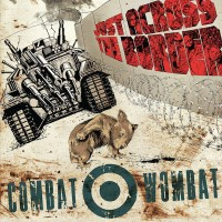 Combat Wombat ‎– Just Across The Border