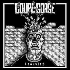 Coupe Gorge – Troubles