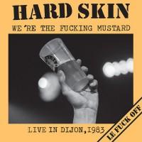 Hard Skin – We're The Fucking Mustard - Live In Dijon, 1983