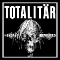 Totalitär ‎– Heydays Revisited
