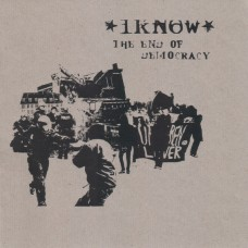 I Know ‎– The End Of Democracy