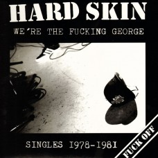 Hard Skin – We're The Fucking George (Singles 1978-1981)