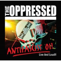 The Oppressed ‎– Antifascist Oi! - Live And Loud!!