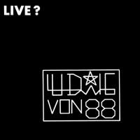 Ludwig Von 88 – Live ?