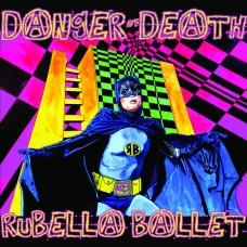 Rubella Ballet – Danger Of Death