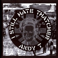 Andy T ‎– I Still Hate Thatcher