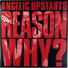 Angelic Upstarts – Reason Why?