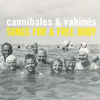 Cannibales & Vahinés ‎– Songs For A Free Body