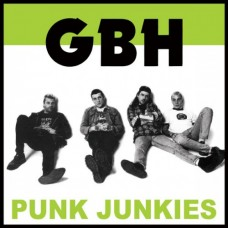 GBH ‎– Punk Junkies
