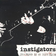 Instigators ‎– The Blood Is On Your Hands