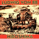 Ludwig Von 88 - Hiroshima