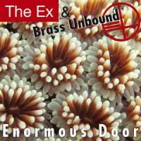 The Ex & Brass Unbound – Enormous Door