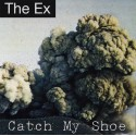 The Ex ‎– Catch My Shoe