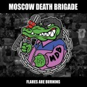 Moscow Death Brigade – Flares Are Burning