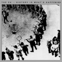 The Ex – History Is What's Happening
